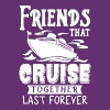 Friends That Cruise Together Last Forever T Shirt - Men's Premium T-Shirt