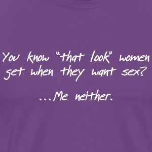 You Know The Look Women Get When They Want Sex? - Men's Premium T-Shirt