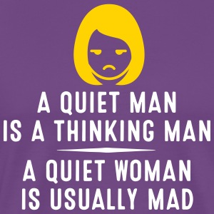 A Quiet Man Is A Thinking Man,A Quiet Woman Is Mad - Men's Premium T-Shirt