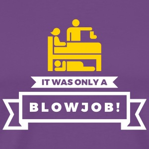 It Was Just A Blowjob! - Men's Premium T-Shirt