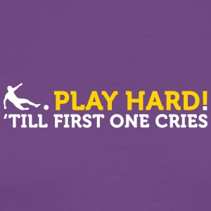 Football Quotes: Play Hard Until One Cries! - Men's Premium T-Shirt