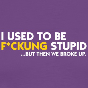 I Was Once Fucking Stupid! - Men's Premium T-Shirt