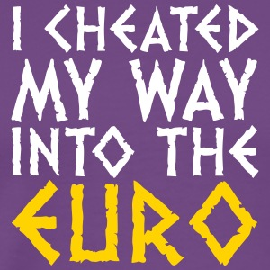 I Have Cheated Me In The Euro! - Men's Premium T-Shirt