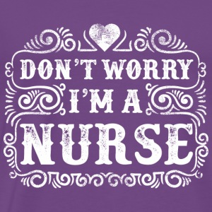 Don't Worry I am a Nurse - Men's Premium T-Shirt