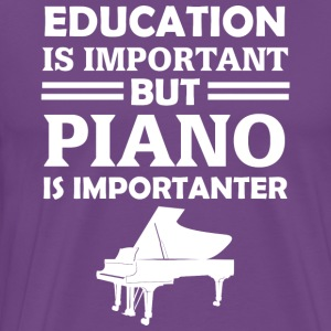 Education Is Important But Piano Is Importanter T - Men's Premium T-Shirt