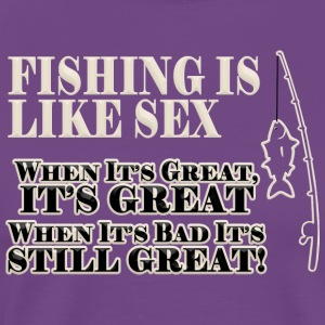 Fishing Is Like Sex - Men's Premium T-Shirt