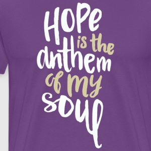 Hope is the anthem of my soul - Men's Premium T-Shirt