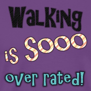 Walking is sooo over rated-color - Men's Premium T-Shirt