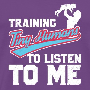 Training Tiny Humans to Listen to Me - Men's Premium T-Shirt