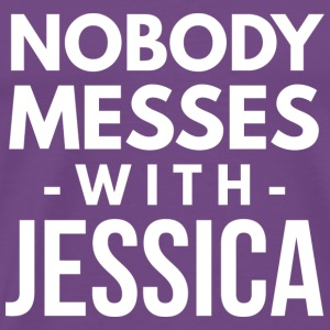 Nobody messes with Jessica - Men's Premium T-Shirt