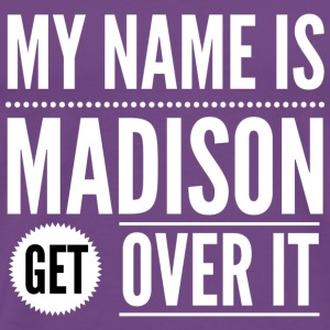 My name is Madison get over it - Men's Premium T-Shirt