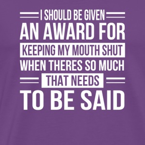 I Should Be Given An Award For Keep My Mouth Sarca - Men's Premium T-Shirt