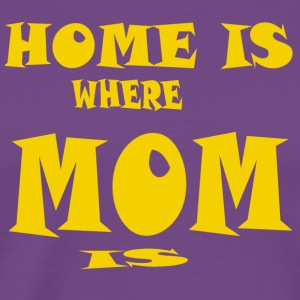 Home Is Where Mom - Men's Premium T-Shirt