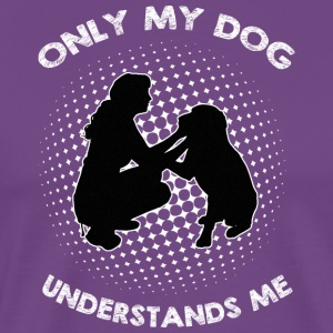 Only My Dog Understand Me - Men's Premium T-Shirt