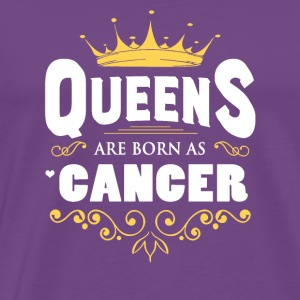 Queens Are Born As Cancer - Men's Premium T-Shirt