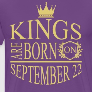 Kings are born on September 22 - Men's Premium T-Shirt