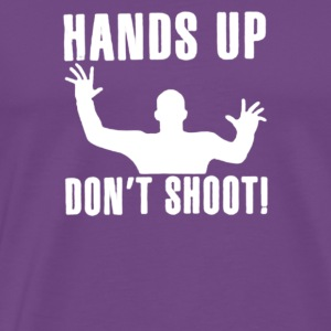 Hands Up Don t Shoot - Men's Premium T-Shirt