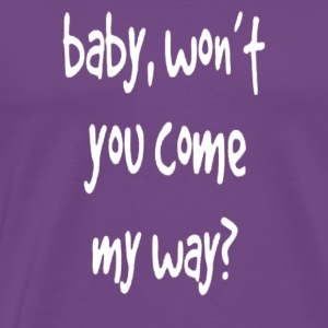 Baby Won t You Come My - Men's Premium T-Shirt
