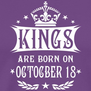 Kings are born on October 18 - Men's Premium T-Shirt
