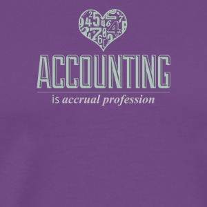 Accounting Is Accrual Profession Funny Accountants - Men's Premium T-Shirt