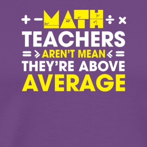 Math Teachers Arent Mean Above Average - Men's Premium T-Shirt
