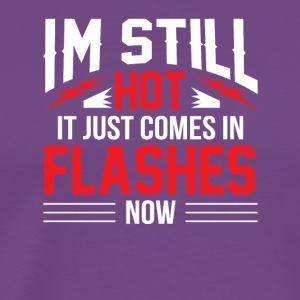 Still Hot It Comes In Flashes Menopause - Men's Premium T-Shirt
