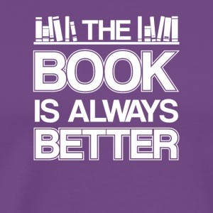 The Book Is Always Better Book Lover Gift - Men's Premium T-Shirt