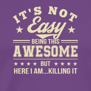 It Not Easy Being This Awesome I Killing - Men's Premium T-Shirt