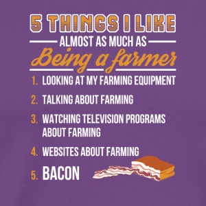 Things I Like Almost Being Farmer Bacon - Men's Premium T-Shirt