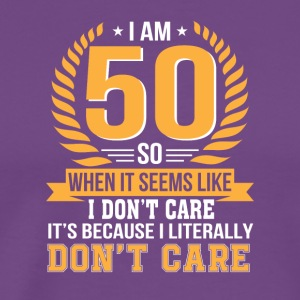 50 Years Old Dont Care Because Dont Care - Men's Premium T-Shirt