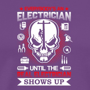 Everybody Electrician Until Real Show Up - Men's Premium T-Shirt