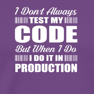 I Dont Always Test My Code Programmers - Men's Premium T-Shirt