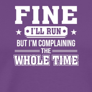 Im Going To Complain Whole Time Running - Men's Premium T-Shirt