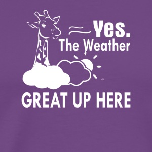 Weather Is Great Up Here Funny Giraffe - Men's Premium T-Shirt