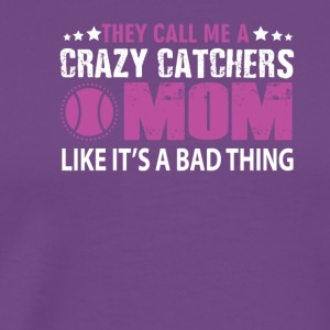 Call Me Crazy Catchers Mom It Bad Thing - Men's Premium T-Shirt