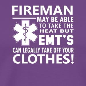 EMTs Legally t Take Off Your Clothes - Men's Premium T-Shirt