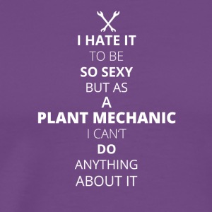 Hate it be sexy cant do anything PLANT MECHANIC - Men's Premium T-Shirt
