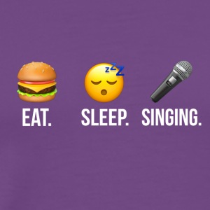 Eat Sleep Singing - Men's Premium T-Shirt