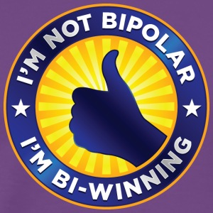 I'm Not Bi-polar. I'm Bi-winning! - Men's Premium T-Shirt