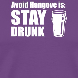 Avoid Hangovers Stay Drunk - Men's Premium T-Shirt