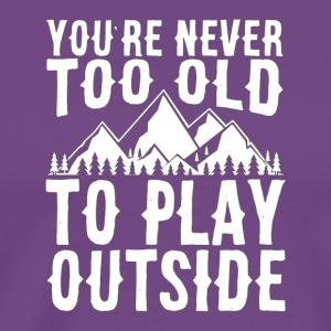 You re Never Too Old To Play Outside T Shirt Outdo - Men's Premium T-Shirt