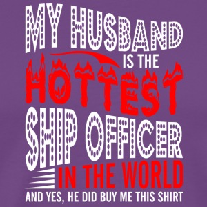 My Husband Is The Hottest Ship Officer - Men's Premium T-Shirt