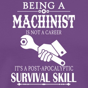 Being A Machinist Tee Shirt - Men's Premium T-Shirt