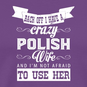 Back Off I Have A Crazy Polish Wife T Shirt - Men's Premium T-Shirt
