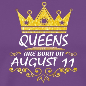 Queens are born on August 11 - Men's Premium T-Shirt