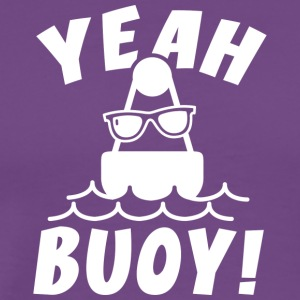 Yeah Buoy! - Men's Premium T-Shirt
