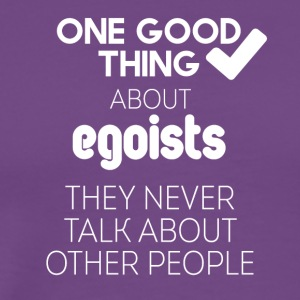 Egoists never talk about other people - Men's Premium T-Shirt