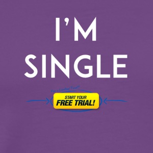 I m single start a free trial - Men's Premium T-Shirt