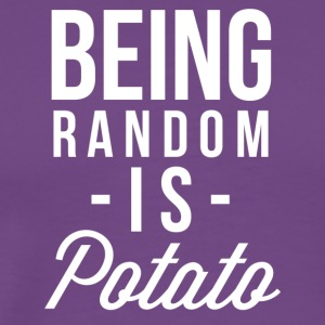 Being Random is Potato - Men's Premium T-Shirt