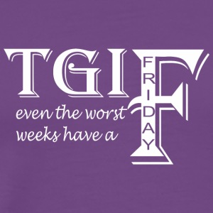 TGIF Even The Worst Weeks Have A Friday - Men's Premium T-Shirt